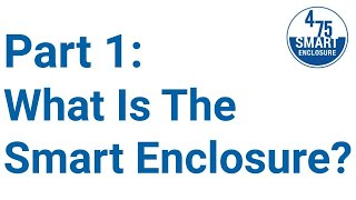 The 475 Smart Enclosure, Part 1: What is the Smart Enclosure?