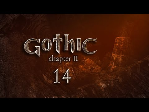 Let's Play Gothic - EP 14 | ANY LAST WORDS?