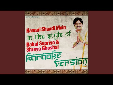 Hamari Shaadi Mein (In the Style of Babul Supriyo & Shreya Ghoshal) (Karaoke Version)
