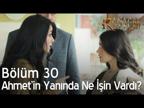 Kanatsız Kuşlar 30. Bölüm - Ahmet'in yanında ne işin vardı?
