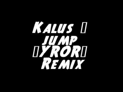 Kalus - jump (YROR? Remix)