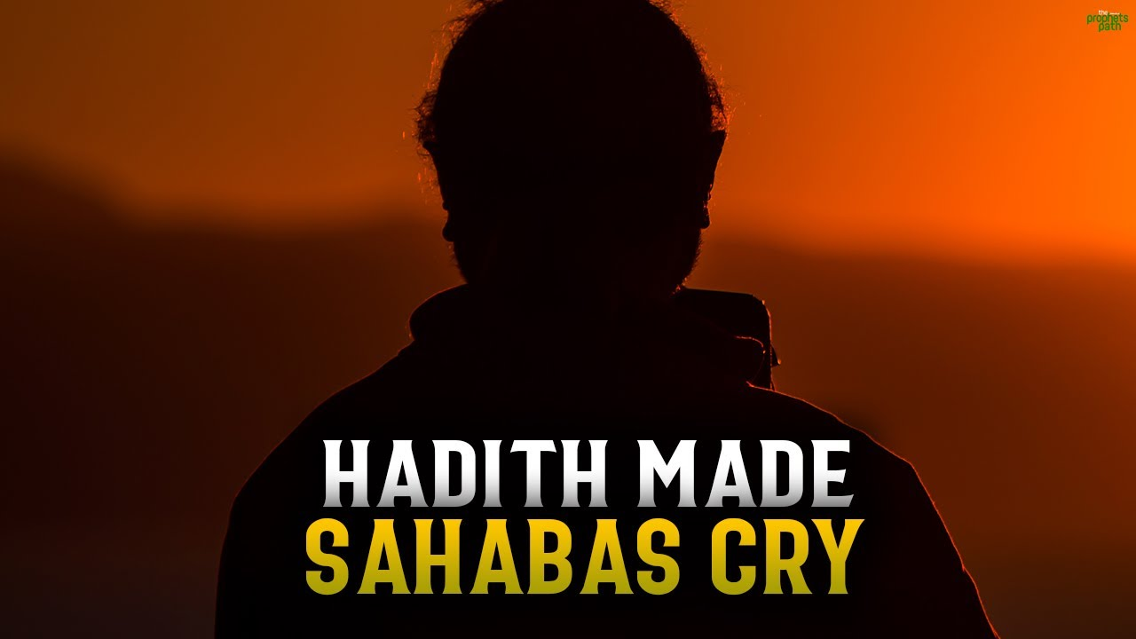 THIS HADITH MADE THE SAHABAS CRY