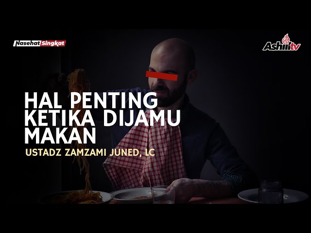 HAL PENTING KETIKA DIJAMU MAKAN - USTADZ ZAMZAMI JUNED, Lc