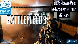 BATTLEFIELD 3 - Testando em PC Fraco (2Gb de Ram/Intel Dual Core, Sem Placa de Video)