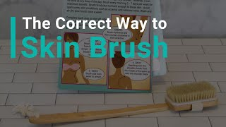 The correct way to skin brush!