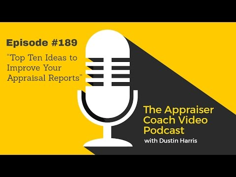 The Appraiser Coach Video Podcast #189 - Top Ten Ideas to Improve Your Appraisal Reports
