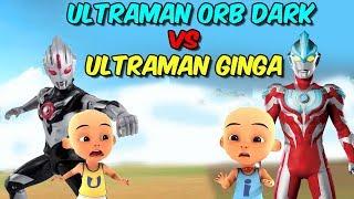 Upin Ultraman Orb Dark vs ipin Ultraman Ginga