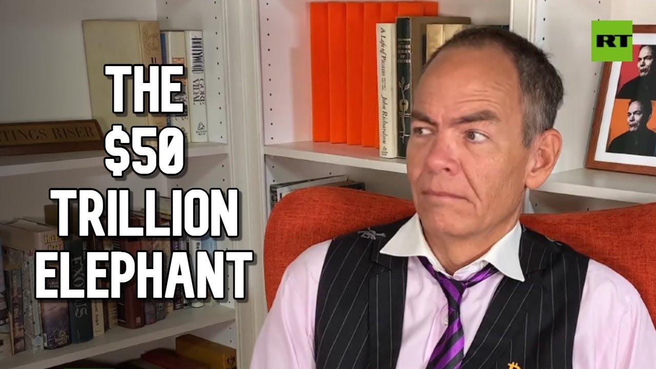 Keiser Report | The $50 Trillion Elephant | E1598
