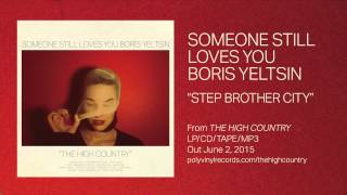 Someone Still Loves You Boris Yeltsin - Step Brother City [OFFICIAL AUDIO VIDEO]