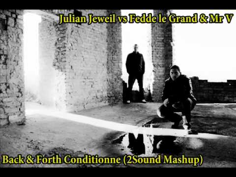 Julian Jeweil vs Fedde le Grand & Mr V- Back & Forth Conditionne (2Sound Mashup).wmv