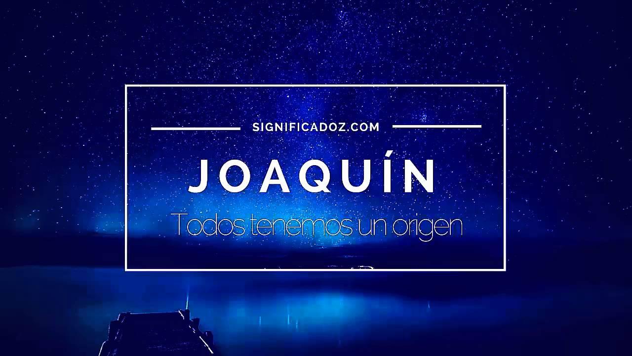 Joaquin - Significado del Nombre Joaquín - YouTube