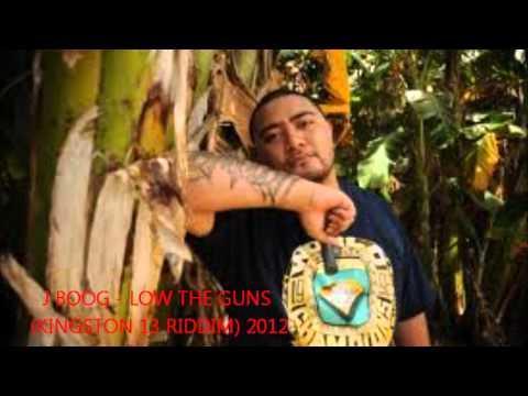 J BOOG - LOW THE GUNS (KINGSTON 13 RIDDIM) 2012