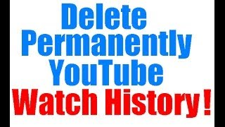How to delete Permanently Youtube Watch History?