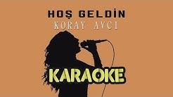 Koray Avcı - Hoş Geldin (Karaoke Video)