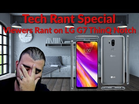 Tech Rant Special - Viewers Rant on LG G7 ThinQ Notch - YouTube Tech Guy