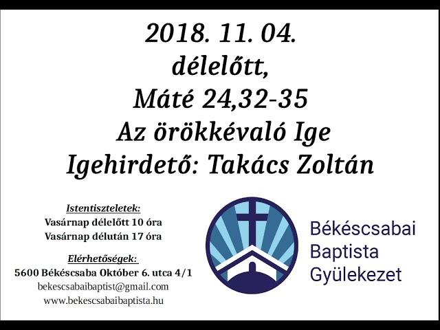 2018. 11. 04., délelőtt,  Máté 24,32 35 Az örökkévaló Ige,