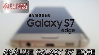 Análise Samsung Galaxy S7 Edge Vale a Pena Pelo Preço?