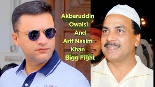 Akbaruddin Owaisi Bigg Fight With Arif Nasim Khan Face To Face