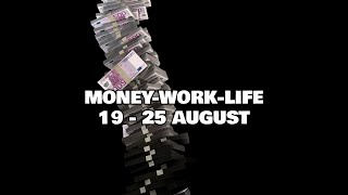 19 - 25 AUGUST 2019 MONEY-WORK-LIFE