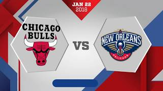 Chicago Bulls vs New Orleans Pelicans: January 22, 2018