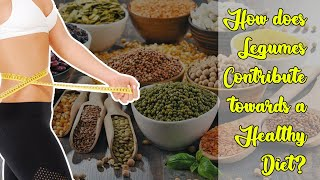 How does Legumes Contribute towards a Healthy Diet?