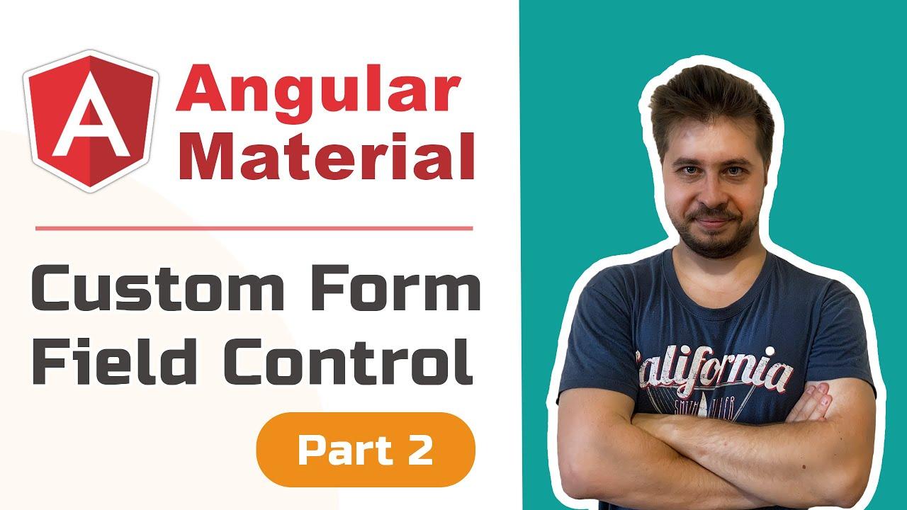 Angular Material - Custom Form Field Control [Advanced, 2020, Pt.2]