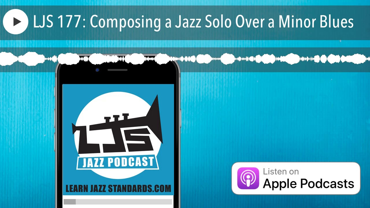 LJS 177: Composing a Jazz Solo Over a Minor Blues