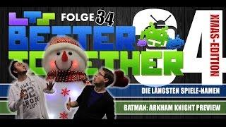 Better Together 34: Die längsten Spiele-Namen aller Zeiten, Batman und mehr