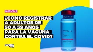 ¿Cómo registrar a adultos de 50 a 59 años para la vacuna contra el Covid en México?