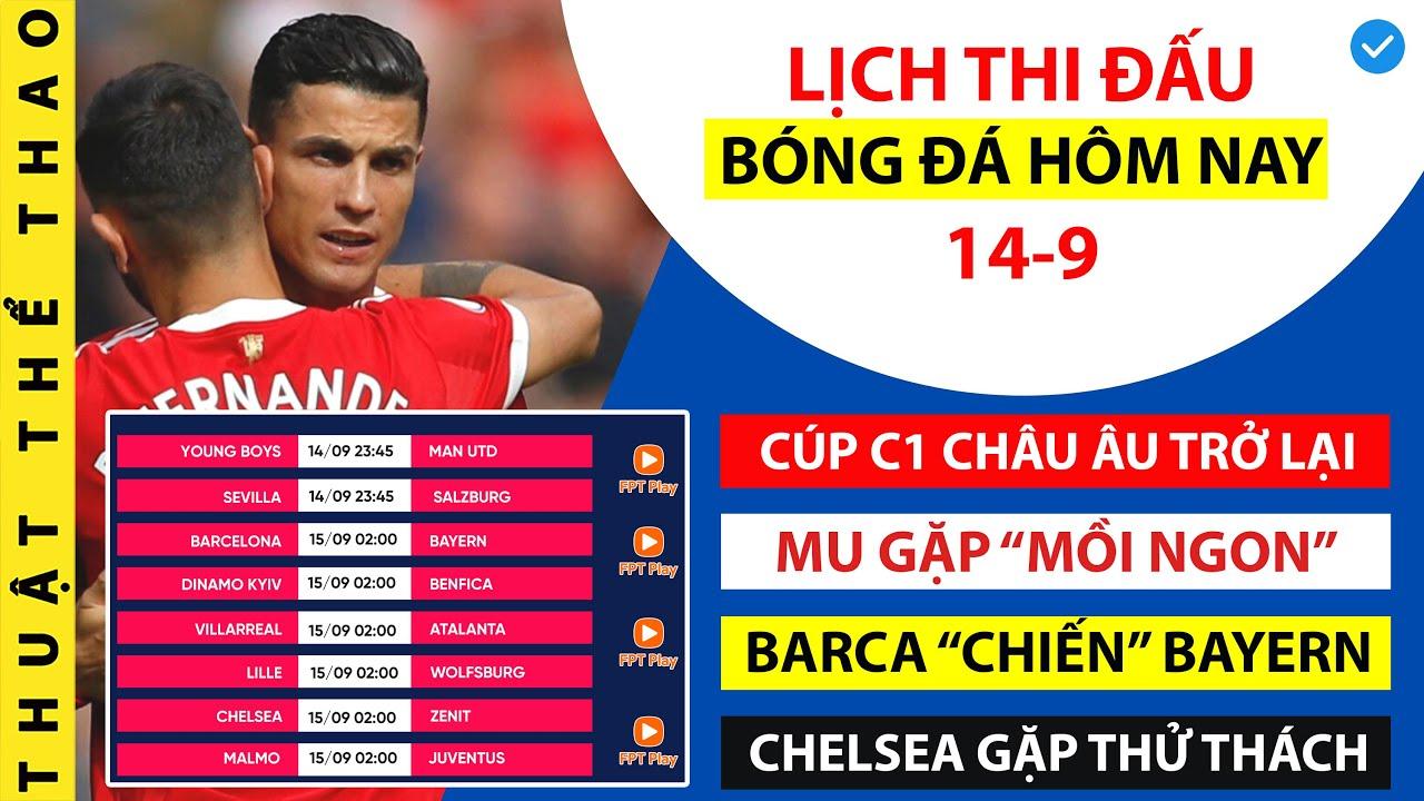 Lịch thi đấu bóng đá hôm nay 14-9   Sôi động Cúp C1 châu Âu   MU, Chelsea ra trận   Trực tiếp ở FPT