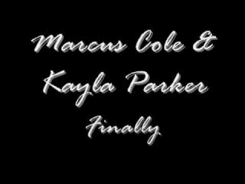 Marcus Cole & Kayla Parker - Finally