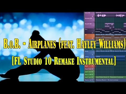 B.o.B.  - Airplanes (feat. Hayley Williams) [FL 10 Remake Instrumental + FLP Download] HOT 2016