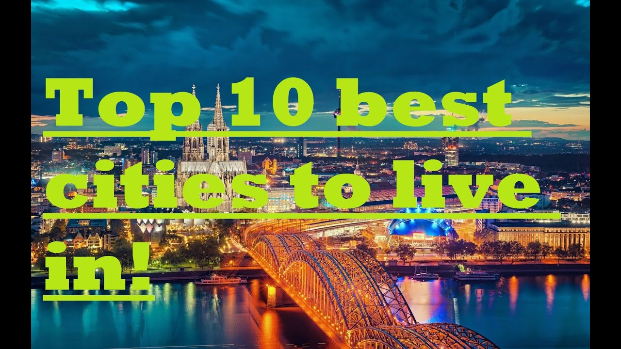 Top 10 best cities to live in hd youtube for Top 10 best cities to live in