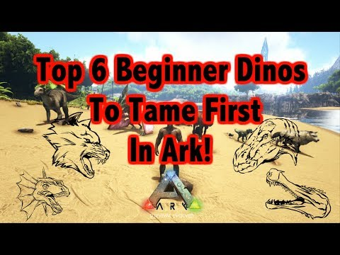 Top 6 Beginner DInos To Tame First In Ark: Survival Evolved!! Updated Version!