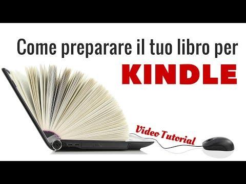 Come preparare il tuo libro per Kindle - Video Tutorial