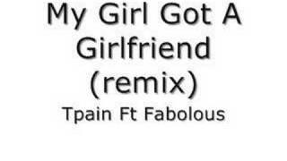 My Girl Got A Girlfriend - Tpain ft Fabolous