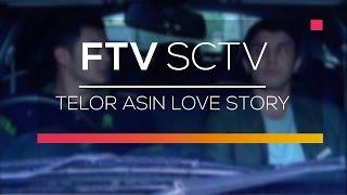 FTV SCTV  - Telor Asin Love Story