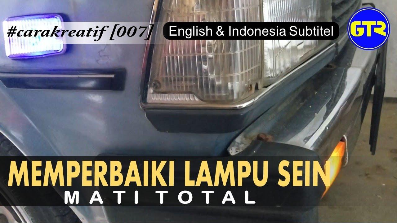 Memperbaiki Lampu Sein Mobil Mati Semua Carakreatif 007 Youtube