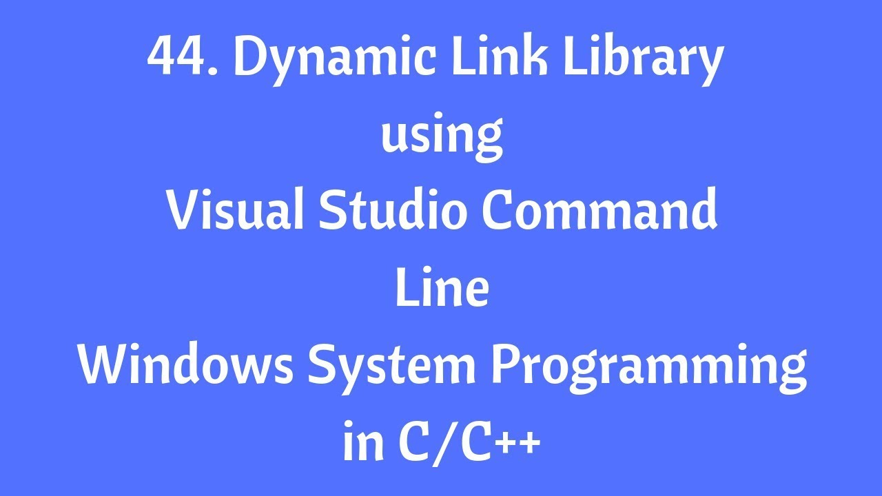 44 Dynamic Link Library Using Visual Studio Command Line - Windows System  Programming in C/C++