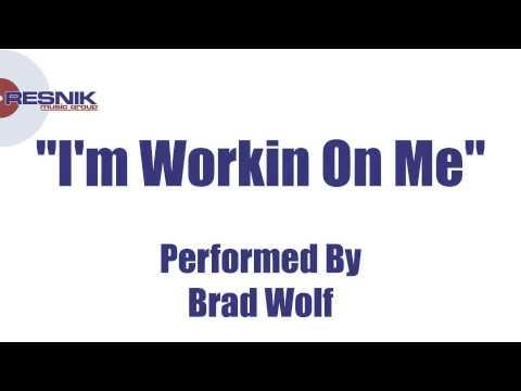 Brad Wolf- I'm Workin On Me