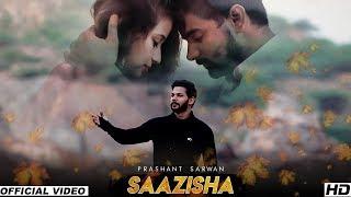 Saazisha (Official Video)   Prashant Sarwan   New Punjabi Sad Song 2018   Latest Punjabi Song
