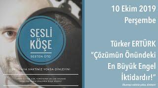 Türker Ertürk ''Çözümün Önündeki En Büyük Engel İktidardır!'' - Sesli Köşe 10 Ekim 2019 Perşembe