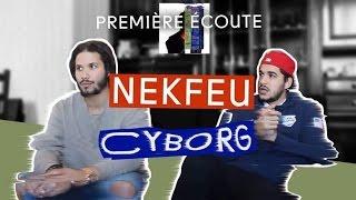 PREMIERE ECOUTE - Cyborg - Nekfeu