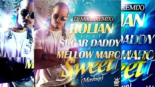 ►♫ DJ MIKL ♫◄►♫ Remix   ROLIAN Feat  SUGAR DADDY & MELLOW MARC ♫◄►♫ Sweet  Mashup ♫◄