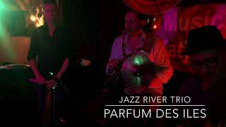 JAZZ RiVER TRiO / Parfum des Îles