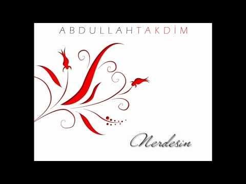 Abdullah Takdim - Agla gözlerim 2010 (Nerdesin)
