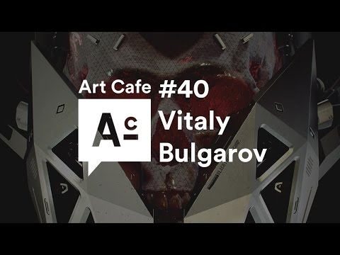 Art Cafe #40 - Vitaly Bulgarov