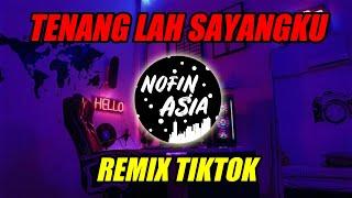 Download DJ tenanglah sayangku NOFIN ASIA 2019 TERBARU