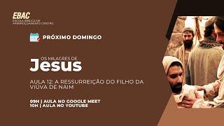 A RESSURREIÇÃO DO FILHO DA VIÚVA DE NAIM -Lucas 7:11-17 |EBAC| Os Milagres de Jesus | Hebert Pereira