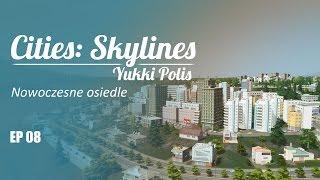 Cities: Skylines na modach - YukkiPolis :: Ep. 08 :: Nowoczesne osiedle